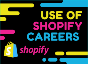 Use Of Shopify Careers